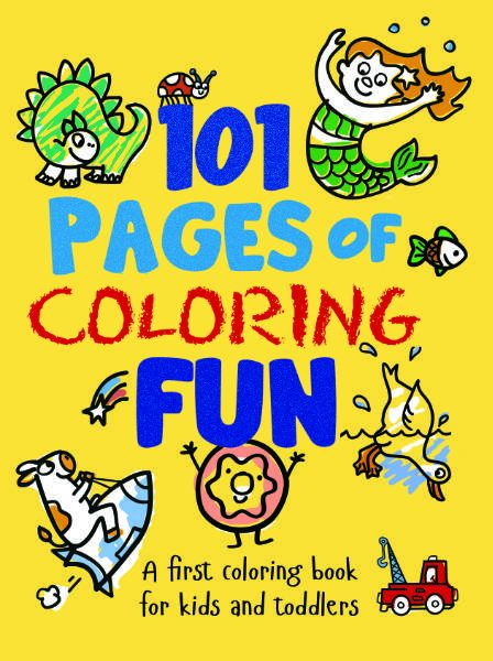101 Pages of Coloring Fun: a First Coloring Book for Kids and Toddlers